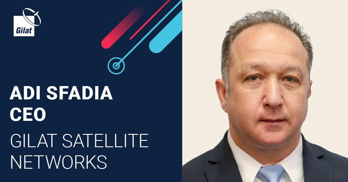 Gilat Names Adi Sfadia as Gilat's CEO